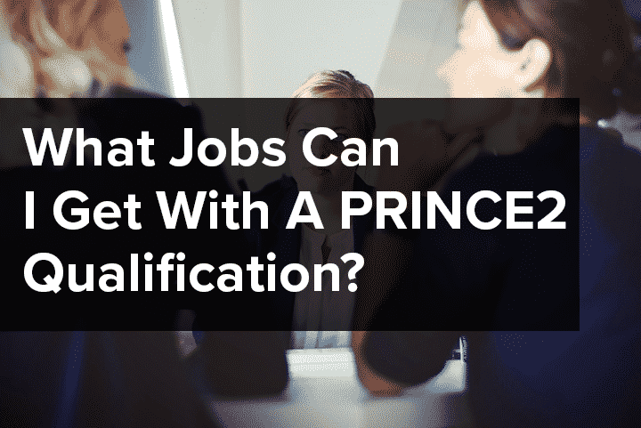 What Jobs Can I Get With A PRINCE2® Qualification?