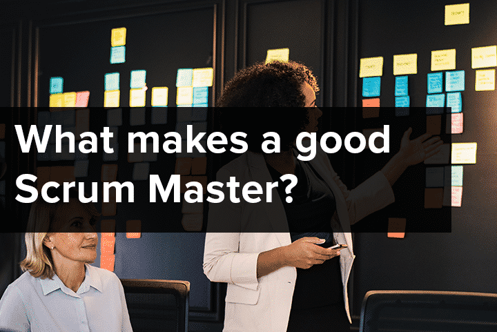 What Makes a Good Scrum Master? The do's and don'ts of the Scrum Master's Role