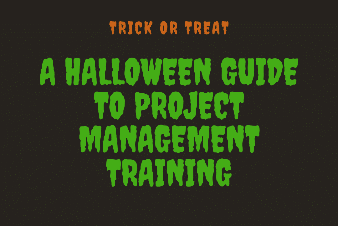 trick or treat  a halloween guide to project management training