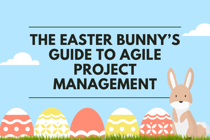 The Easter Bunny's Guide to Agile Project Management